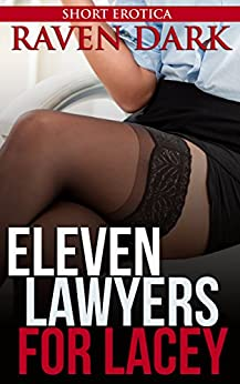 Eleven Lawyers for Lacey: (Group Situation, First Time, Domination) by [Raven Dark]