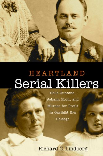 Lindberg, R: Heartland Serial Killers - Belle Gunnes, Johann: Belle Gunness, Johann Hoch, and Murder for Profit in Gaslight Era Chicago