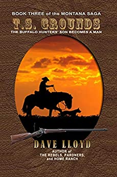T. S. Grounds (Lloyd's Montana Saga Book 3) by [Dave Lloyd]