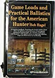 Game Loads and  Practical Ballistics for the American Hunter