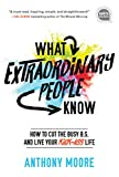 What Extraordinary People Know: How to Cut the Busy B.S. and Live Your Kick-Ass Life (Ignite Reads)