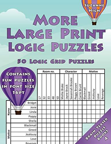 More Large Print Logic Puzzles: 50 Logic Grid Puzzles: Contains fun puzzles in font size 16pt (LARGE PRINT Brain Teaser Puzzle Books)