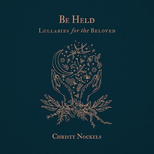 Be Held : Lullabies for the Beloved