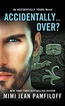 Accidentally...Over? (The Accidentally Yours Series Book 5) by [Mimi Jean Pamfiloff]