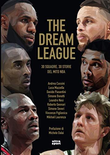THE DREAM LEAGUE: 30 squadre 30 storie del mito NBA