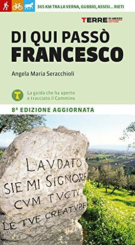 Di qui passò Francesco. 365 chilometri tra La Verna, Gubbio, Assisi... Rieti