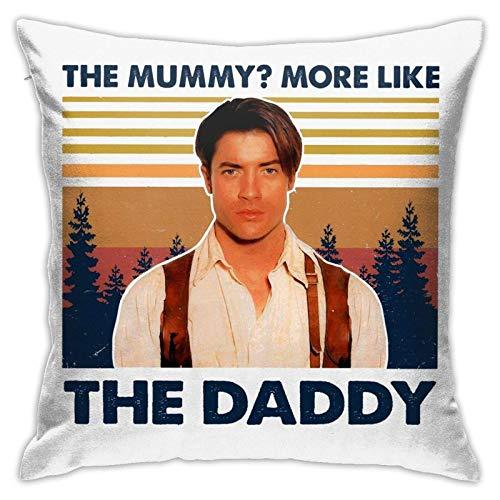 IUBBKI Funda de Almohada Vintage The Mummy More Like The Daddy Brendan-Fraser Fundas de Almohada Decorativas para el hogar Cama Sofá Cojín Cojín Funda de Almohada Cuadrada 18x18 Pulgadas