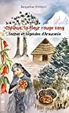 Copihue, la fleur rouge sang: Contes et légendes d'Araucanie