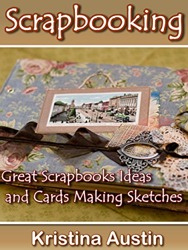 Scrapbooking: Great Scrapbooks Ideas and Cards Making Sketches (DIY Ideas Book 2)