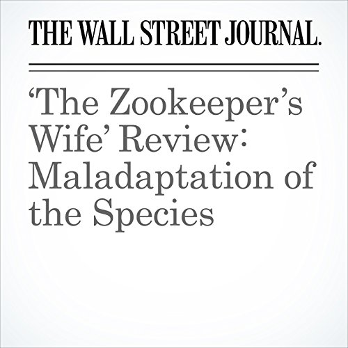 'The Zookeeper's Wife' Review: Maladaptation of the Species copertina