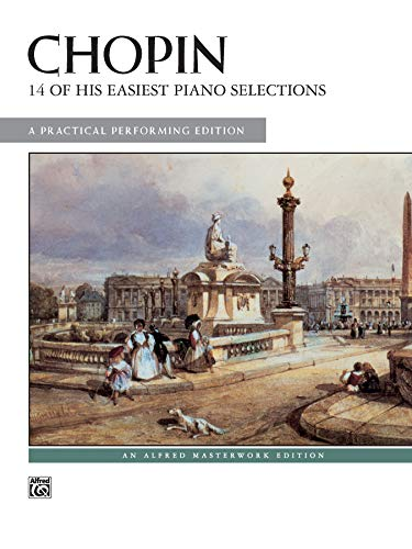 Chopin -- 14 of His Easiest Piano Selections: A Practical Performing Edition (Alfred Masterwork Edition)