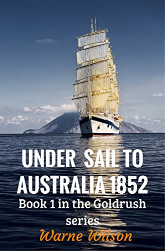 Book: Under sail to Australia 1852 - Book 1 in the Goldrush Series by Warne Wilson