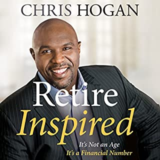 Retire Inspired     It's Not an Age, It's a Financial Number              Written by:                                                                                                                                 Chris Hogan                               Narrated by:                                                                                                                                 Chris Hogan                      Length: 9 hrs and 24 mins     28 ratings     Overall 4.7