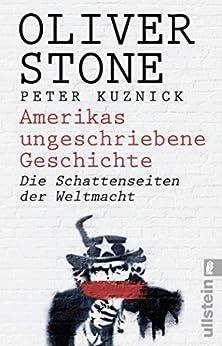 Amerikas ungeschriebene Geschichte: Die Schattenseiten der Weltmacht (German Edition) by [Oliver Stone, Peter Kuznick, Thomas Pfeiffer]