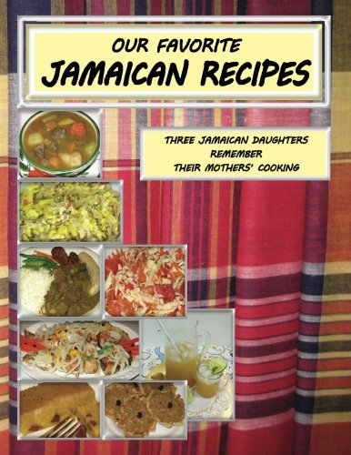 Our Favorite Jamaican Recipes: Three Jamaican Daughters Remember Their Mothers'