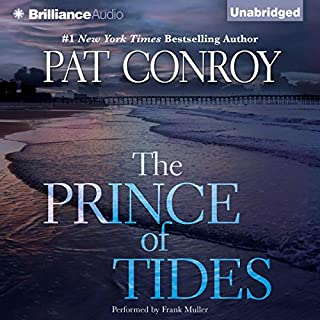 The Prince of Tides                   By:                                                                                                                                 Pat Conroy                               Narrated by:                                                                                                                                 Frank Muller                      Length: 22 hrs and 40 mins     6,681 ratings     Overall 4.6