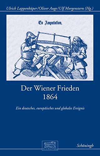 Der Wiener Frieden 1864: Ein deutsches, europäisches und globales Ereignis (Otto-von-Bismarck-Stiftung, Wissenschaftliche Reihe)