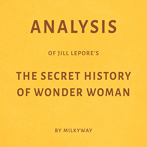 Analysis of Jill Lepore's The Secret History of Wonder Woman by Milkyway Titelbild