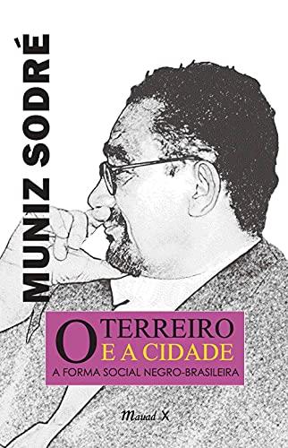 O Terreiro e a Cidade: a Forma Social Negro-brasileira