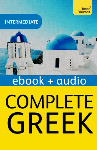 Complete Greek Beginner to Intermediate Book and Audio Course: Intermediate eBook (Teach Yourself Audio eBooks) (English Edition)