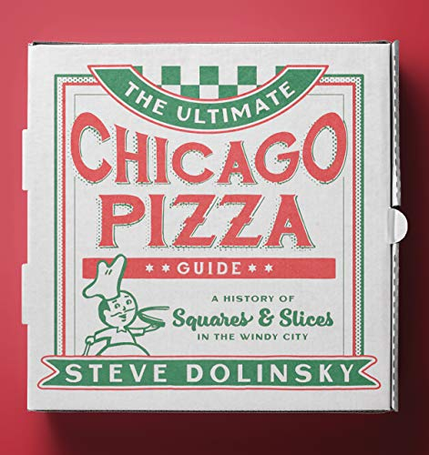 The Ultimate Chicago Pizza Guide: A History of Squares & Slices in the Windy City
