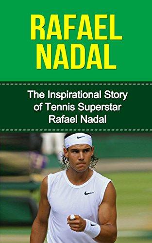 Rafael Nadal: The Inspirational Story of Tennis Superstar Rafael Nadal (Rafael Nadal Unauthorized Biography, Spain, Tennis Books) (English Edition)