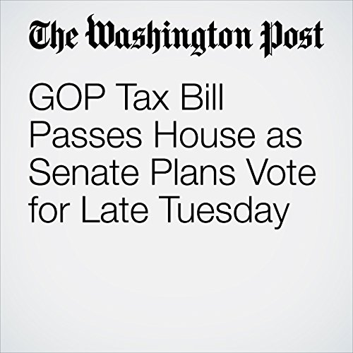 GOP Tax Bill Passes House as Senate Plans Vote for Late Tuesday audiobook cover art