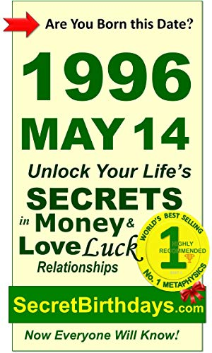 Born 1996 May 14? Your Birthday Secrets to Money, Love Relationships Luck: Fortune Telling Self-Help: Numerology, Horoscope, Astrology, Zodiac, Destiny ... Metaphysics (19960514) (English Edition)