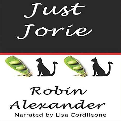 Just Jorie                   By:                                                                                                                                 Robin Alexander                               Narrated by:                                                                                                                                 Lisa Cordileone                      Length: 8 hrs and 13 mins     6 ratings     Overall 4.3