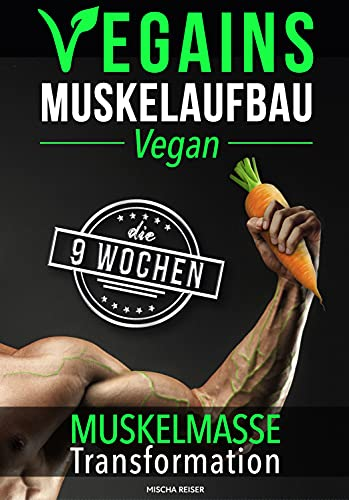 Vegains – Muskelaufbau Vegan: Die 9 Wochen Muskelmasse Transformation
