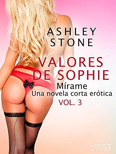 Los valores de Sophie vol. 3: Mírame de Ashley B. Stone