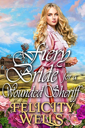 A Fiery Bride For A Wounded Sheriff: A Clean Western Historical Romance Novel