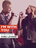 I m With You in the Style of Avril Lavigne