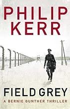 Field Grey: A Bernie Gunther Novel (Bernie Gunther Mystery 7) of Kerr, Philip on 31 March 2011