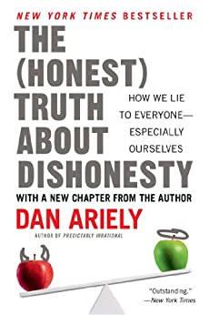 The Honest Truth About Dishonesty: How We Lie to Everyone--Especially Ourselves by [Dan Ariely]