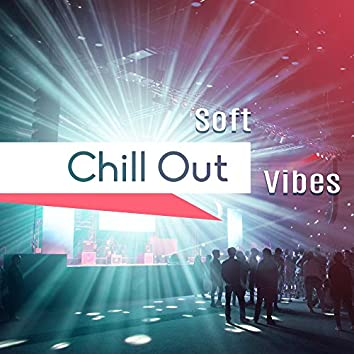 Soft Chill Out Vibes – Holiday Beats, Time to Relax, Summertime Music, Beach House Lounge