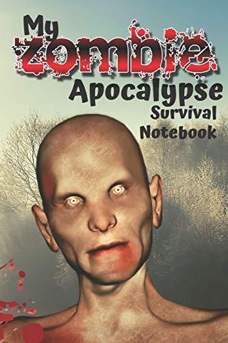 Zombie Apocalypse Notebook: Fun 'You Will Survive' notebook for your Zombie Apocalypse Survival Kit