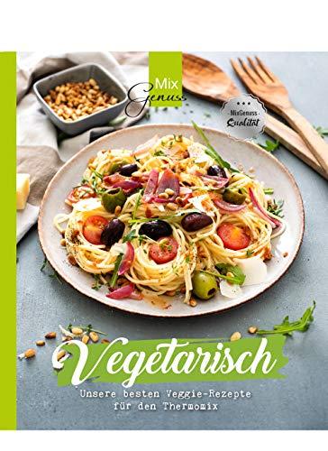 MixGenuss: VEGETARISCH: Unsere besten Veggie-Rezepte für den Thermomix