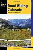 Road Biking Colorado: A Guide to the State s Best Bike Rides (Road Biking Series)