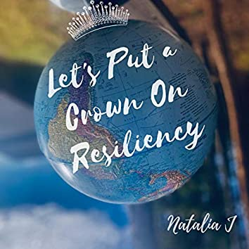 Let's Put a Crown On Resiliency