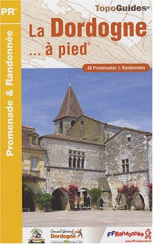 La Dordogne... à pied : 40 Promenades & randonnées