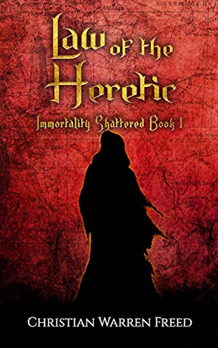 Law of the Heretic: Immortality Shattered: Book 1 by Freed, Christian Warren