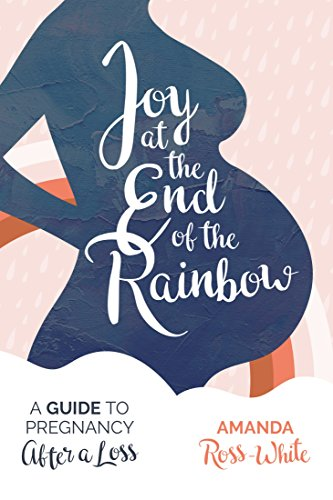 Joy at the End of the Rainbow: A Guide for Pregnancy After a Loss by [Amanda Ross-White, Lindsey Henke]