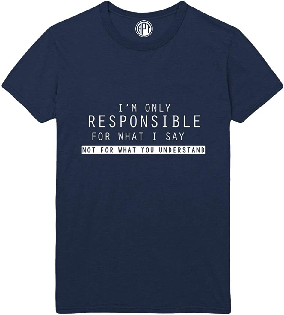 I'm Only Responsible for What I Say Printed T-Shirt
