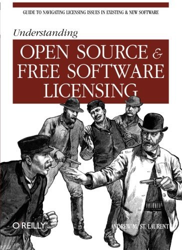 [Understanding Open Source and Free Software Licensing] [By: Andrew M. St. Laurent] [August, 2004]