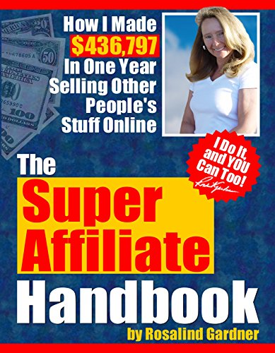 Super Affiliate Handbook: How I Made $436,797 in One Year Selling Other Peoples' Stuff Online