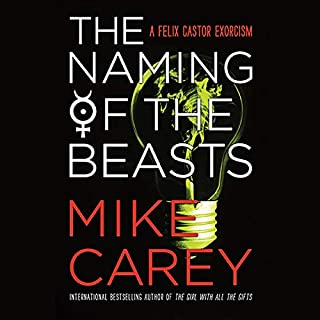 The Naming of the Beasts                   Written by:                                                                                                                                 Mike Carey                               Narrated by:                                                                                                                                 Michael Kramer                      Length: 13 hrs and 2 mins     1 rating     Overall 5.0
