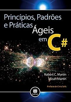 Princípios, Padrões e Práticas Ágeis em C# (Portuguese Edition) by [Robert Martin, Micah Martin]