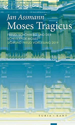 Moses Tragicus: Freud, Schönberg und der scheiternde Moses-Sigmund Freud Vorlesung 2019