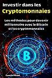 Investir dans les cryptomonnaies : Les méthodes pour devenir millionnaire avec le Bitcoin et les autres cryptomonnaies